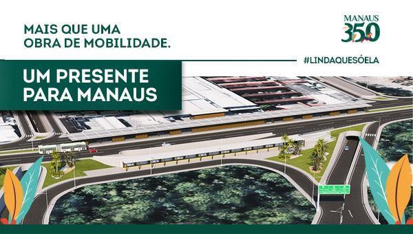 Mais que uma obra de mobilidade, um presente para Manaus