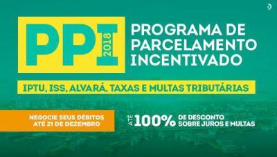 Programa de Parcelamento Incentivado – PPI 2018. Você contribui e a cidade evolui.
