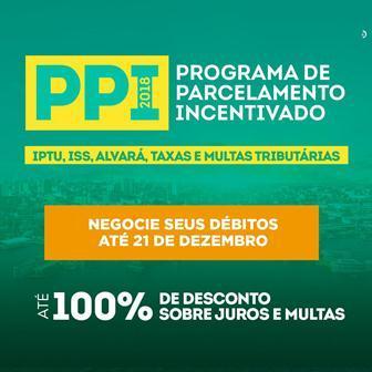 ESPECIAL PUBLICITÁRIO: Programa de Parcelamento Incentivado – PPI 2018. Você contribui e a cidade evolui.